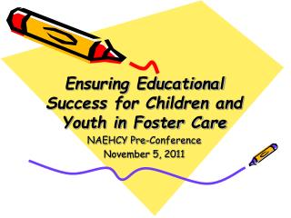 Ensuring Educational Success for Children and Youth in Foster Care NAEHCY Pre-Conference