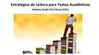 Estratégias de Leitura para Textos Acadêmicos Adriana Grade Fiori-Souza (UEL)