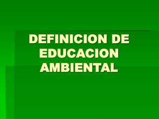 DEFINICION DE  EDUCACION AMBIENTAL