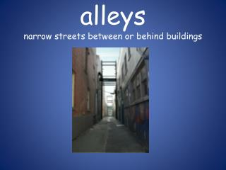 alleys narrow streets between or behind buildings