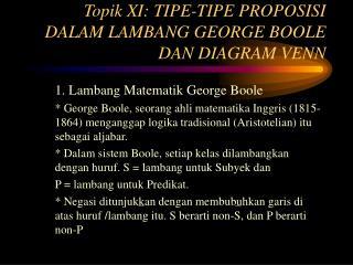 Topik XI: TIPE-TIPE PROPOSISI DALAM LAMBANG GEORGE BOOLE DAN DIAGRAM VENN