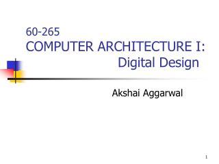60-265  COMPUTER ARCHITECTURE I:                          Digital Design