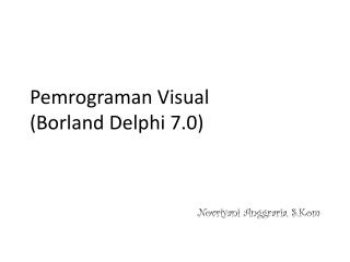 Pemrograman Visual (Borland Delphi 7.0)