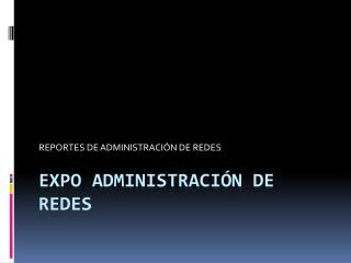 EXPO ADMINISTRACI�N DE REDES