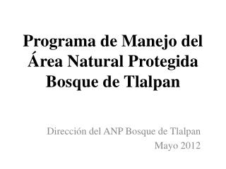 Programa de Manejo del  Área Natural Protegida  Bosque de Tlalpan