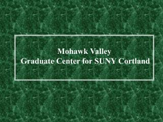 Mohawk Valley  Graduate Center for SUNY Cortland