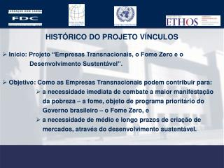 """HISTÓRICO DO PROJETO VÍNCULOS  Inicio: Projeto """"Empresas Transnacionais, o Fome Zero e o"""