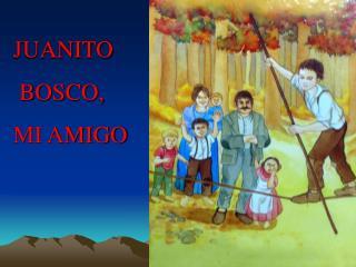 JUANITO  BOSCO,  MI AMIGO