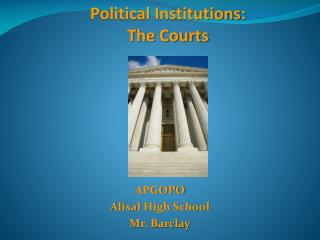Political Institutions:  The Courts