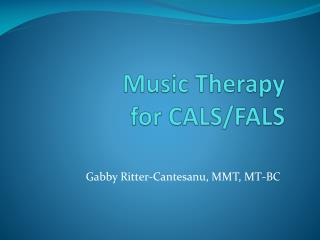 Music Therapy  for CALS/FALS