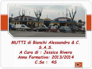 MUTTI di Bianchi Alessandro & C. S.A.S. A Cura di : Jessica Rivera  Anno Formativo: 2013/2014