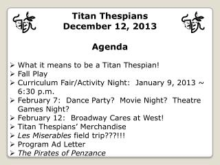 Titan Thespians December 12, 2013 Agenda What it means to be a Titan Thespian! Fall Play