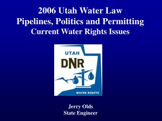 2006 Utah Water Law Pipelines, Politics and Permitting Current Water Rights Issues