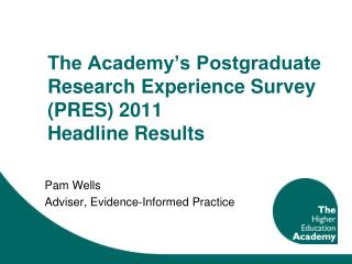 The Academy's Postgraduate Research Experience Survey (PRES) 2011 Headline Results