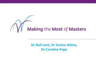 . Dr Neil Lent, Dr Eunice Atkins, Dr Caroline Pope .
