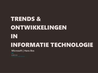 TRENDS &  ONTWIKKELINGEN  IN  INFORMATIE TECHNOLOGIE