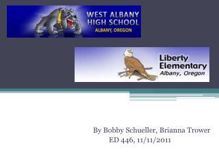 By Bobby  Schueller , Brianna  Trower          ED 446, 11/11/2011