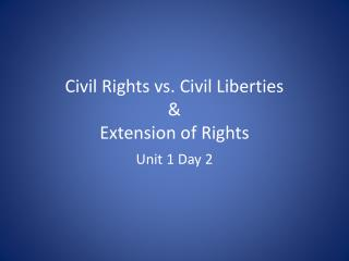 Civil Rights vs. Civil Liberties & Extension of Rights