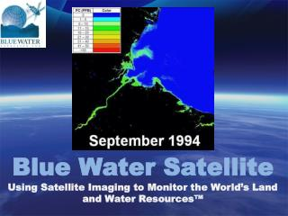Blue Water Satellite Using Satellite Imaging to Monitor the World's Land and Water Resources™