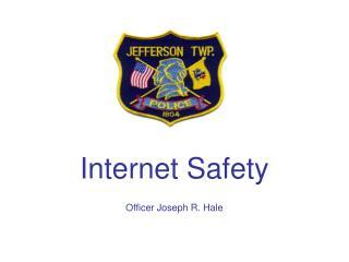Internet Safety Officer Joseph R. Hale