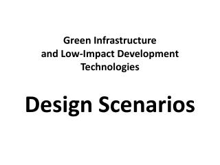 Green  Infrastructure  and Low-Impact Development Technologies Design Scenarios