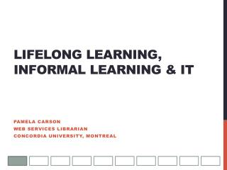 Lifelong Learning,  Informal  L earning & IT
