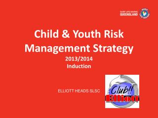 Child & Youth Risk Management Strategy 2013/2014 Induction
