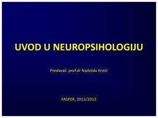 UVOD U NEUROPSIHOLOGIJU Predavač: prof.dr Nadežda Krstić