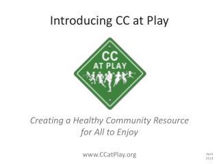 Introducing CC at Play