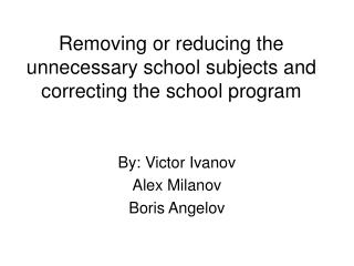 Removing or reducing the unnecessary school subjects and correcting the school program