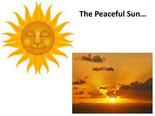The Peaceful Sun…