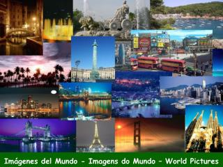 Imágenes del Mundo - Imagens do Mundo – World Pictures