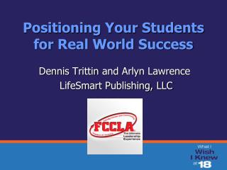 Positioning Your Students for  Real World Success