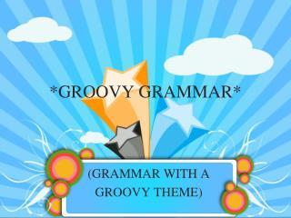 *GROOVY GRAMMAR*