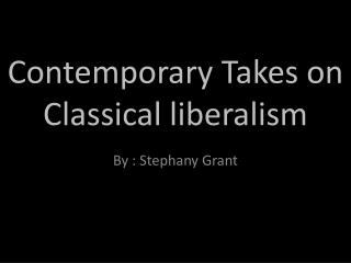 Contemporary Takes on Classical liberalism