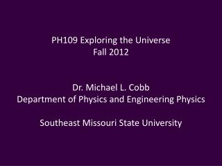 PH109 Exploring the Universe Fall 2012 Dr. Michael L. Cobb