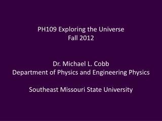 PH109 Exploring the Universe Fall 2012 Dr. Michael L. Cobb
