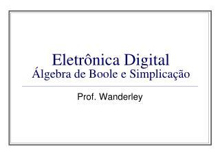 Eletr�nica Digital  �lgebra de Boole e Simplica��o