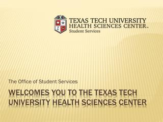 Welcomes you to the Texas Tech University Health Sciences Center