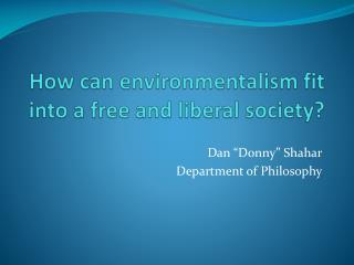 How can environmentalism fit into a free and liberal society?