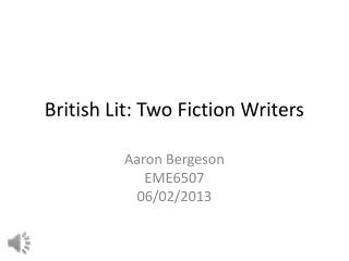 British Lit: Two Fiction  W riters