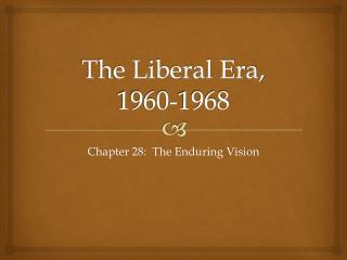 The Liberal Era, 1960-1968