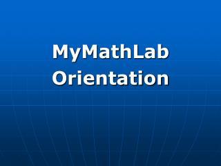 MyMathLab  Orientation