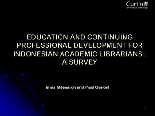 EDUCATION AND CONTINUING  PROFESSIONAL DEVELOPMENT FOR INDONESIAN ACADEMIC LIBRARIANS :  A SURVEY