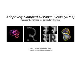 Adaptively Sampled Distance Fields (ADFs) Representing Shape for Computer Graphics