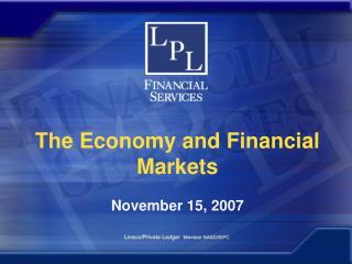 The Economy and Financial Markets November 15, 2007