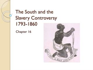 The South and the  Slavery Controversy  1793-1860