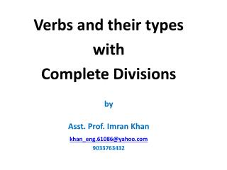 Verbs and their types  with  Complete Divisions by Asst. Prof.  Imran  Khan