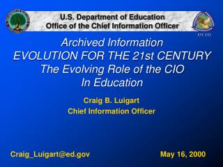 Archived Information EVOLUTION FOR THE 21st CENTURY The Evolving Role of the CIO  In Education