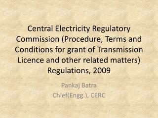 Pankaj Batra Chief( Engg .), CERC